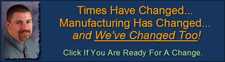 Manufacturing Has Changed and So Have We!